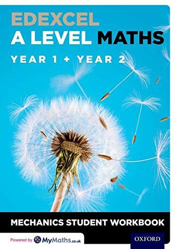 Edexcel A Level Maths: Year 1 + Year 2 Mechanics Student Workbook By Series edited by David Baker