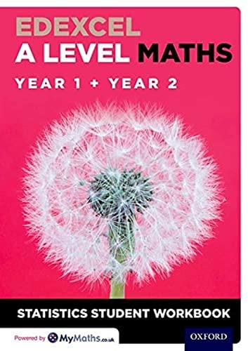 Edexcel A Level Maths: Year 1 + Year 2 Statistics Student Workbook By David Baker