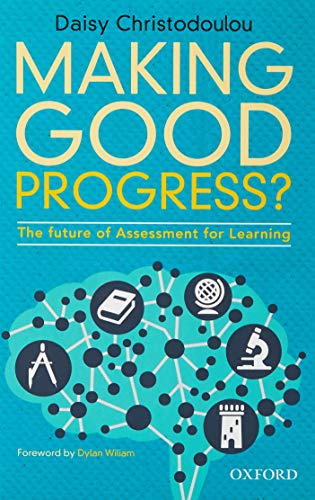 Making Good Progress?: The future of Assessment for Learning By Daisy Christodoulou