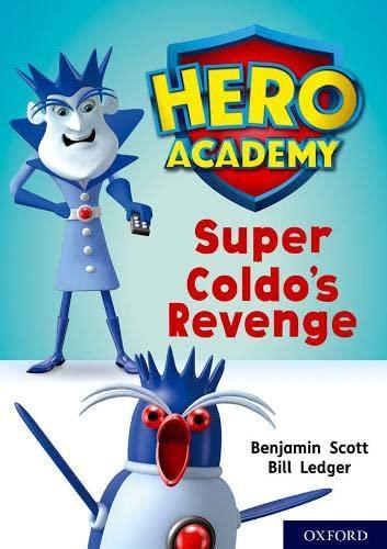 Hero Academy: Oxford Level 9, Gold Book Band: Super Coldo's Revenge By Benjamin Scott