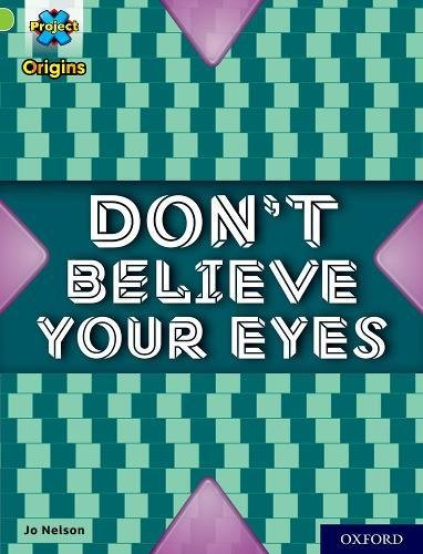 Project X Origins: Lime+ Book Band, Oxford Level 12: Don't Believe Your Eyes By Jo Nelson