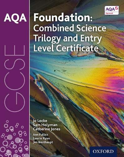 AQA GCSE Foundation: Combined Science Trilogy and Entry Level Certificate Student Book By Jo Locke