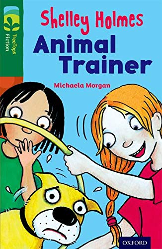 Oxford Reading Tree TreeTops Fiction: Level 12 More Pack C: Shelley Holmes Animal Trainer By Michaela Morgan