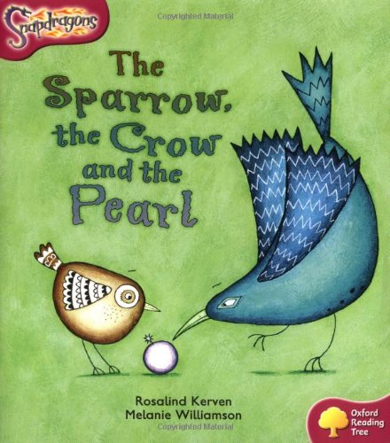 Oxford Reading Tree: Level 10: Snapdragons: the Sparrow, the Crow and the Pearl by Rosalind Kerven