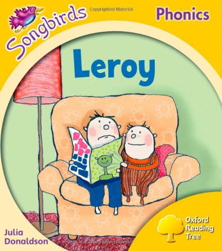 Oxford Reading Tree: Level 5: Songbirds: Leroy By Julia Donaldson