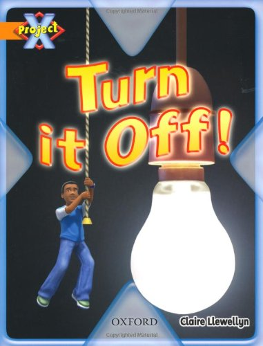 Project X: What a Waste: Turn it Off! By Claire Llewellyn