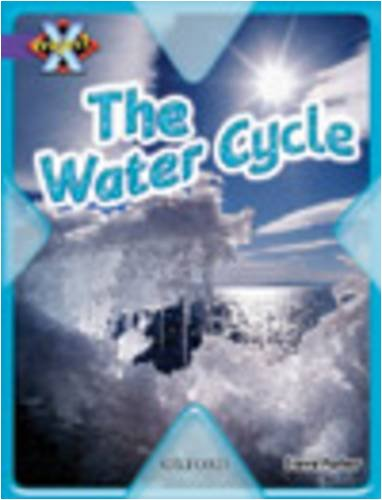 Project X: Water: the Water Cycle By Steve Parker