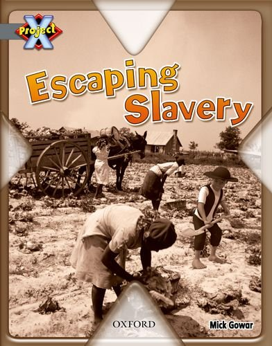 Project X: Great Escapes: Escaping Slavery By Mick Gowar