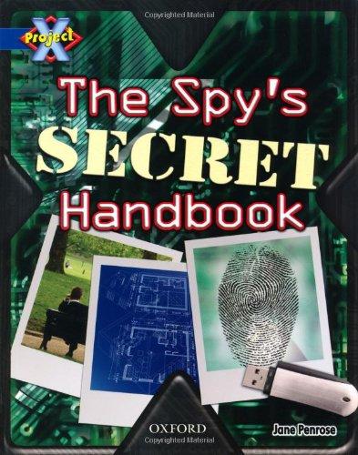 Project X: Y5 Blue Band: Top Secret Cluster: The Spy's Secret Handbook By Jane Penrose