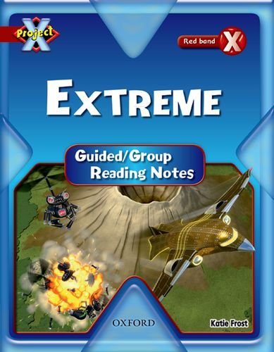Project X: Y6 Red Band: Extreme Cluster: Guided Reading Notes By Katie Frost