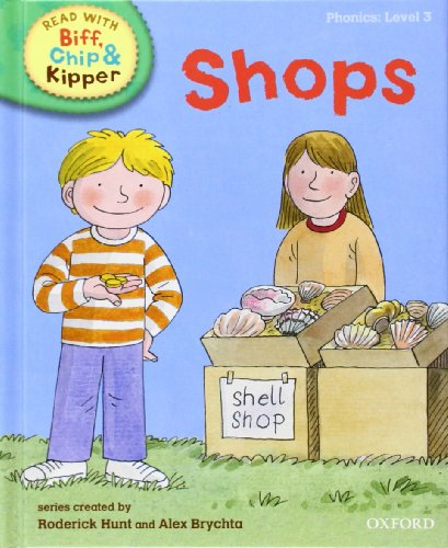 Oxford Reading Tree Read With Biff, Chip, and Kipper: Phonics: Level 3: Shops By Roderick Hunt