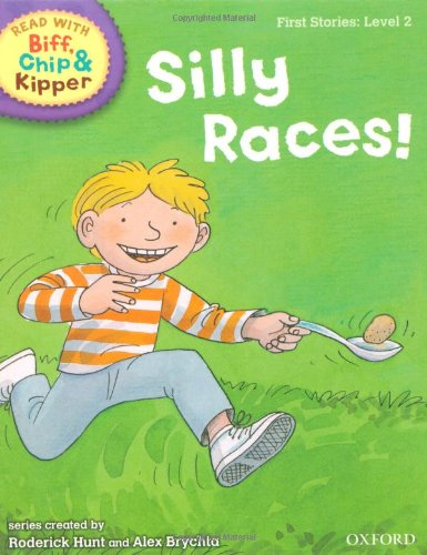 Oxford Reading Tree Read with Biff, Chip, and Kipper: First Stories: Level 2: Silly Races! by Roderick Hunt