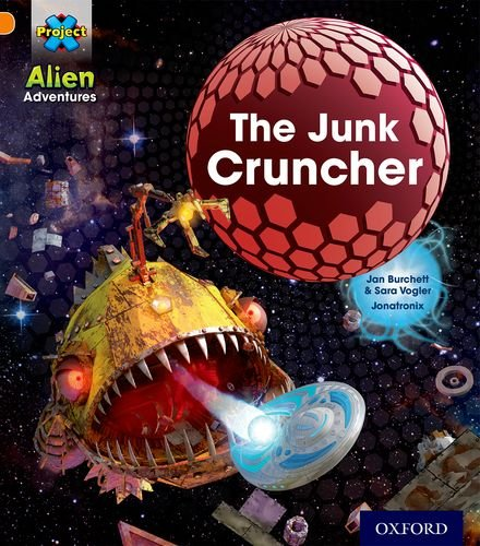 Project X: Alien Adventures: Orange: The Junk Cruncher By Jan Burchett