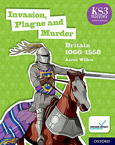 KS3 History 4th Edition: Invasion, Plague and Murder: Britain 1066-1558 Student Book By Aaron Wilkes