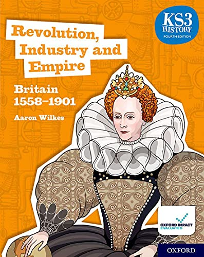 KS3 History 4th Edition: Revolution, Industry and Empire: Britain 1558-1901 Student Book By Aaron Wilkes