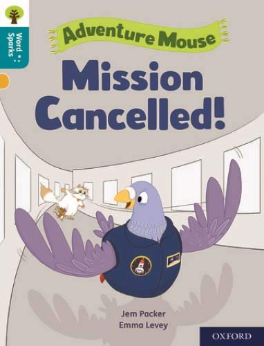 Oxford Reading Tree Word Sparks: Level 9: Mission Cancelled! By Jem Packer