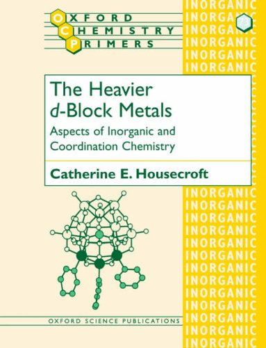 The Heavier d-Block Metals Aspects of Inorganic and Coordination Chemistry (Oxford Chemistry Primers) By Catherine E. Housecroft (Professor, Institut fur Anorganische Chemie, Basel)