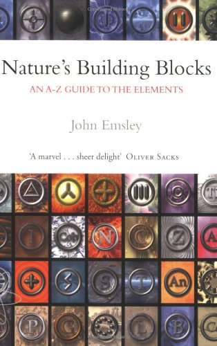 Nature's Building Blocks: An A-Z Guide to the Elements By John Emsley (Chemistry Department, University of Cambridge)