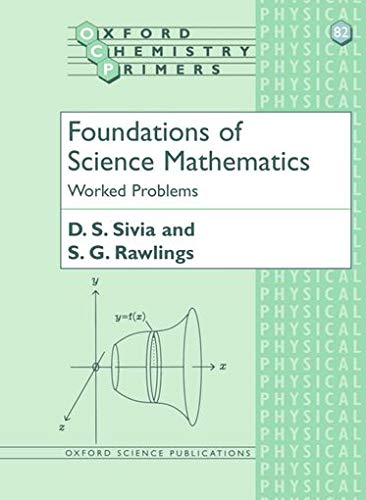 Foundations of Science Mathematics: Worked Problems (Oxford Chemistry Primers) By D.S. Sivia