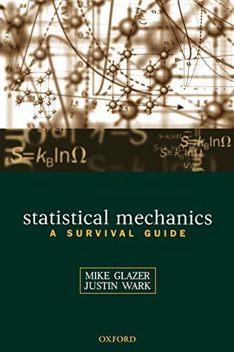 Statistical Mechanics: A Survival Guide By A. M. Glazer