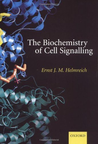 The Biochemistry of Cell Signalling By Ernst Helmreich (Department of Physiological Chemistry, School of Medicine, Julius-Maximileians University of Wurzburg)