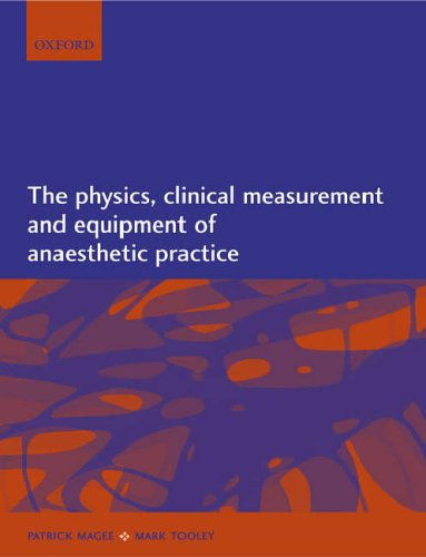 The Physics, Clinical Measurement and Equipment of Anaesthetic Practice By Patrick Magee