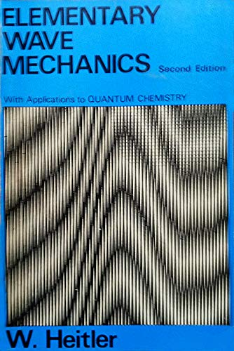 Elementary Wave Mechanics with Applications to Quantum Chemistry By W. Heitler