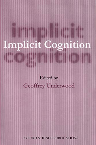Implicit Cognition By Edited by Geoffrey Underwood (Professor, Department of Psychology, Professor, Department of Psychology, University of Nottingham)