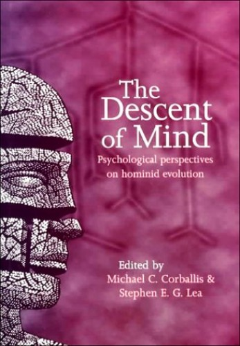 The Descent of Mind By Edited by Michael C. Corballis