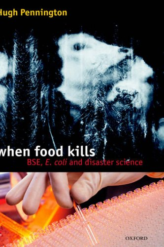 When Food Kills: Bse, E. Coli, and Disaster Science By T. Hugh Pennington (Department of Medical Microbiology, University of Aberdeen, UK)