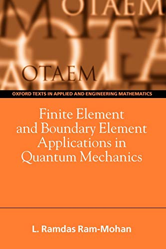 Finite Element and Boundary Element Applications in Quantum Mechanics By Ramdas Ram-Mohan (Professor of Physics and Electrical and Computer Engineering, Worcester Polytechnic Institute, USA)