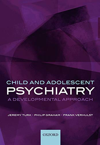 Child and Adolescent Psychiatry By Jeremy Turk (Professor of Developmental Psychiatry, Division of Clinical Developmental Sciences, Professor of Developmental Psychiatry, Division of Clinical Developmental Sciences, St George's, University of London)