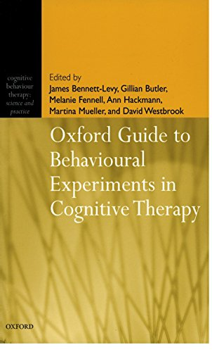 Oxford Guide to Behavioural Experiments in Cognitive Therapy by James Bennett-Levy (Oxford Cognitive Therapy Centre, Warneford Hospital, Oxford, UK)