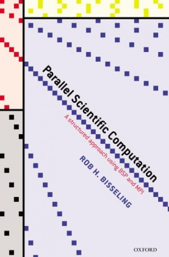 Parallel Scientific Computation: A Structured Approach using BSP and MPI by Rob H. Bisseling (Associate Professor, Mathematics Department, Utrecht University)