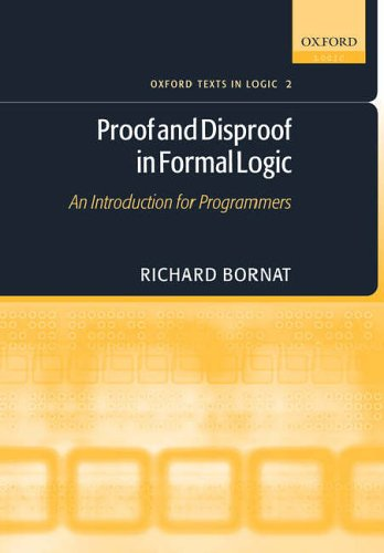 Proof and Disproof in Formal Logic By Richard Bornat (School of Computing Science, Middlesex University)
