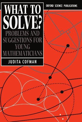 What To Solve? By Judita Cofman (Teacher of Mathematics, Putney High School)