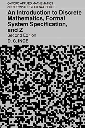 An Introduction to Discrete Mathematics, Formal System Specification, and Z By D. C. Ince (Professor, Department of Computing, Professor, Department of Computing, The Open University)