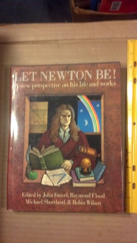 Let Newton be! By Edited by John Fauvel