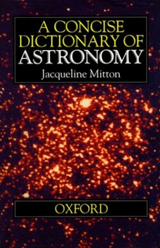 A Concise Dictionary of Astronomy By Jacqueline Mitton