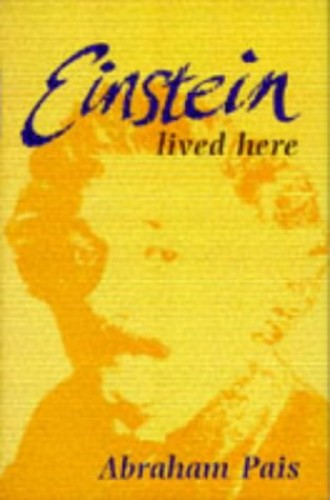 Einstein Lived Here: Essays for the Layman By Abraham Pais