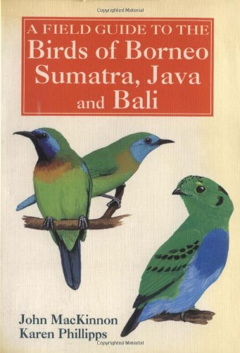 A Field Guide to the Birds of Borneo, Sumatra, Java, and Bali By John Mackinnon