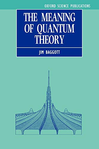 The Meaning of Quantum Theory : A Guide for Students of Chemistry and Physics (Oxford Science Publications) By Jim Baggott (Environmental Officer, Lubricants Marketing, Shell International)