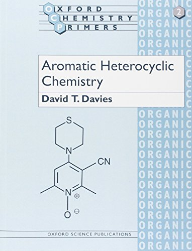 Aromatic Heterocyclic Chemistry (Oxford Chemistry Primers) By David T. Davies (Research Chemist, SmithKline Beecham Pharmaceuticals Medicinal Research Centre, Harlow)