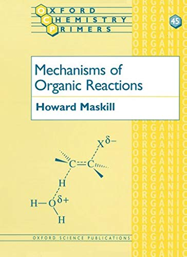 Mechanisms of Organic Reactions by Howard Maskill (Senior Lecturer, University of Newcastle upon Tyne)