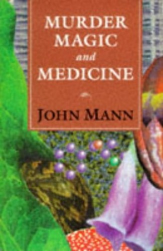 Murder, Magic and Medicine By John Mann