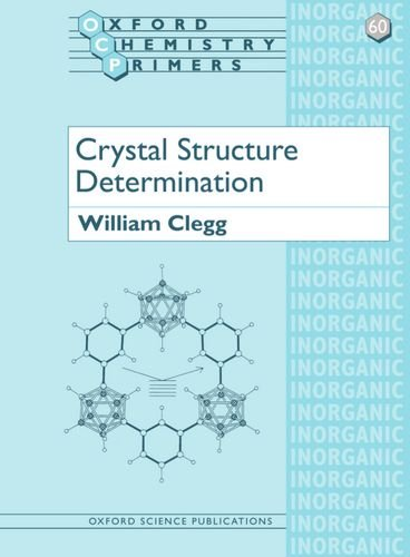 Crystal Structure Determination (Oxford Chemistry Primers) By William Clegg