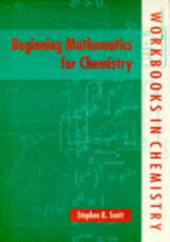 Beginning Mathematics for Chemistry By Stephen K. Scott (Professor in Physical Chemistry, University of Leeds)