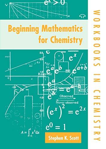 Beginning Mathematics for Chemistry By Stephen K. Scott (Professor in Physical Chemistry, Professor in Physical Chemistry, University of Leeds)