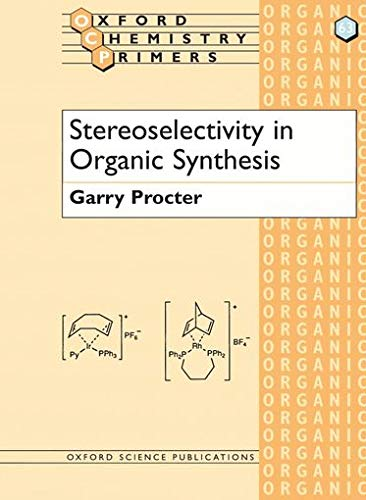 Stereoselectivity in Organic Synthesis By Garry Procter (Professor of Organic Chemistry, Professor of Organic Chemistry, University of Salford)