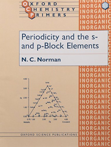 Periodicity and the s- and p-Block Elements (Oxford Chemistry Primers) By Nicholas C. Norman (Reader in Chemistry, School of Chemistry, University of Bristol)